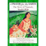 A Prayer for the Earth: the Story of Naamah, Noah's Wife by Sandy Eisenberg Sasso