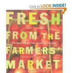 Fresh from the Farmers' Market: Year-Round Recipes for the Pick of the Crop by Janet Fletcher